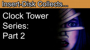 Clock Tower Series Retrospective Part 2: The 2D Clock Tower Games