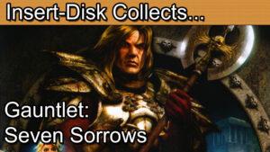 Gauntlet Series Retrospective Part 8: Gauntlet Seven Sorrows